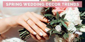 Spring Wedding Decor Trends 2021