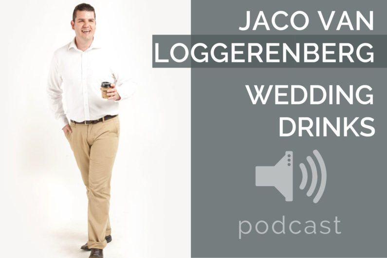 #15 - Jaco van Loggerenberg - Wedding Drinks