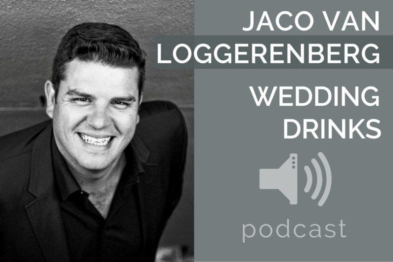 #15 - Jaco van Loggerenberg - Wedding Drinks