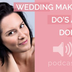 Wedding Podcast Ep.17 - Sam Scarborough Wedding Makeup Do's & Don'ts
