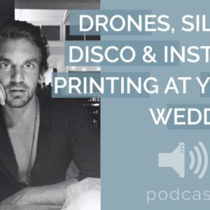 Wedding Technology - Drones, Silent Disco & Instant Printing at Wedding