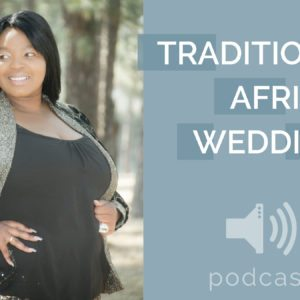 Traditional African Weddings Podcast - Discussing South African Weddings
