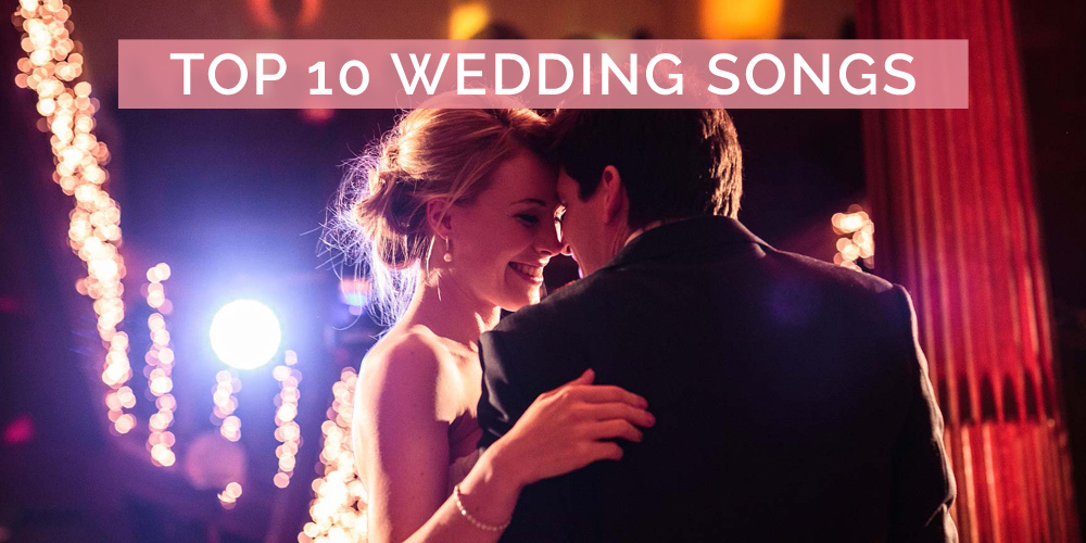 Top 10 Wedding Songs For Your First Dance Walking Down The