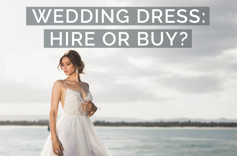 bfad2b9b4fa9 Wedding dress hire vs buy - what is the best option for you?