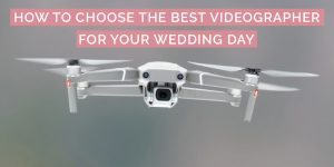How to Choose the Best Videographer for Your Wedding Day
