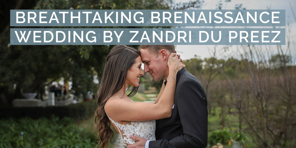 A Breathtaking Brenaissance Wedding by Zandri du Preez