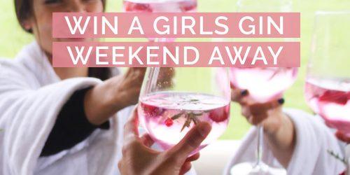WIN A Gin Girls Weekend Away