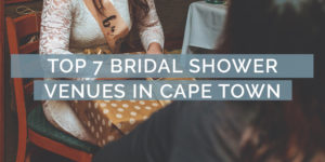 Top 7 Bridal Shower Venues in Cape Town