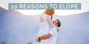 10 Reasons Why You Should Elope