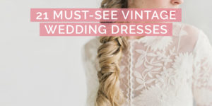 21 Must-See Vintage Wedding Dresses