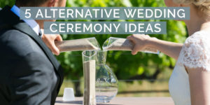 5 Alternative Wedding Ceremony Ideas
