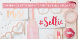 What is the Difference Between a Kitchen Tea and Bachelorette Party?