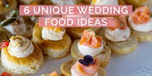 6 Unique Wedding Food Ideas