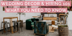 Wedding Decor and Hiring 101: What you need to know