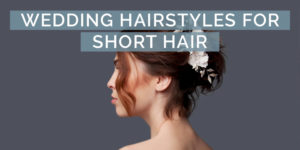 9 Gorgeous Wedding Hairstyles for Short Hair