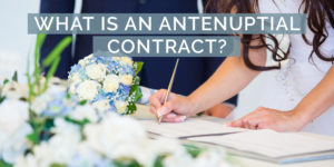 What is An Antenuptial Contract?