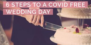6 Steps To A Covid Free Wedding Day
