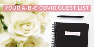 Your A-B-C Covid Guest List: Things to consider