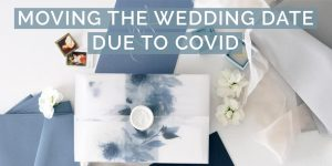 Moving The Wedding Date Due To Covid