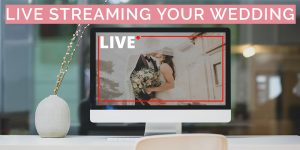 Live Streaming Your Wedding
