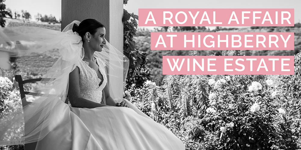 A Royal Affair at Highberry Wine Estate