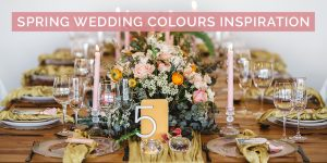 Spring Wedding Colours Inspiration