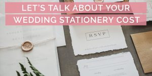Let's Talk about Your Wedding Stationery Cost