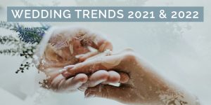 Wedding Trends For 2021 & 2022
